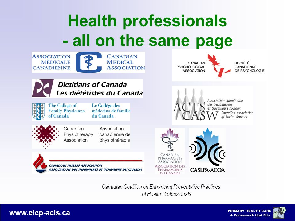 www.eicp-acis.ca Health professionals - all on the same page Canadian Coalition on Enhancing Preventative Practices of Health Professionals