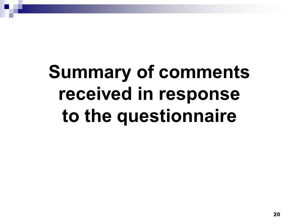 20 Summary of comments received in response to the questionnaire