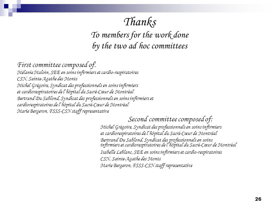 26 Thanks To members for the work done by the two ad hoc committees First committee composed of : Mélanie Maloin, SEE en soins infirmiers et cardio-re