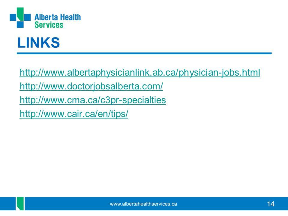 14 LINKS http://www.albertaphysicianlink.ab.ca/physician-jobs.html http://www.doctorjobsalberta.com/ http://www.cma.ca/c3pr-specialties http://www.cair.ca/en/tips/