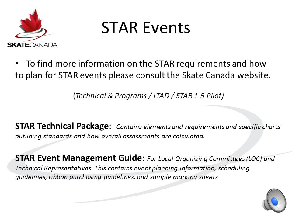 STAR 1 Standards Video To continue with the STAR 1 module and view the Standards Video for this level, please refer to the Skate Canada website.