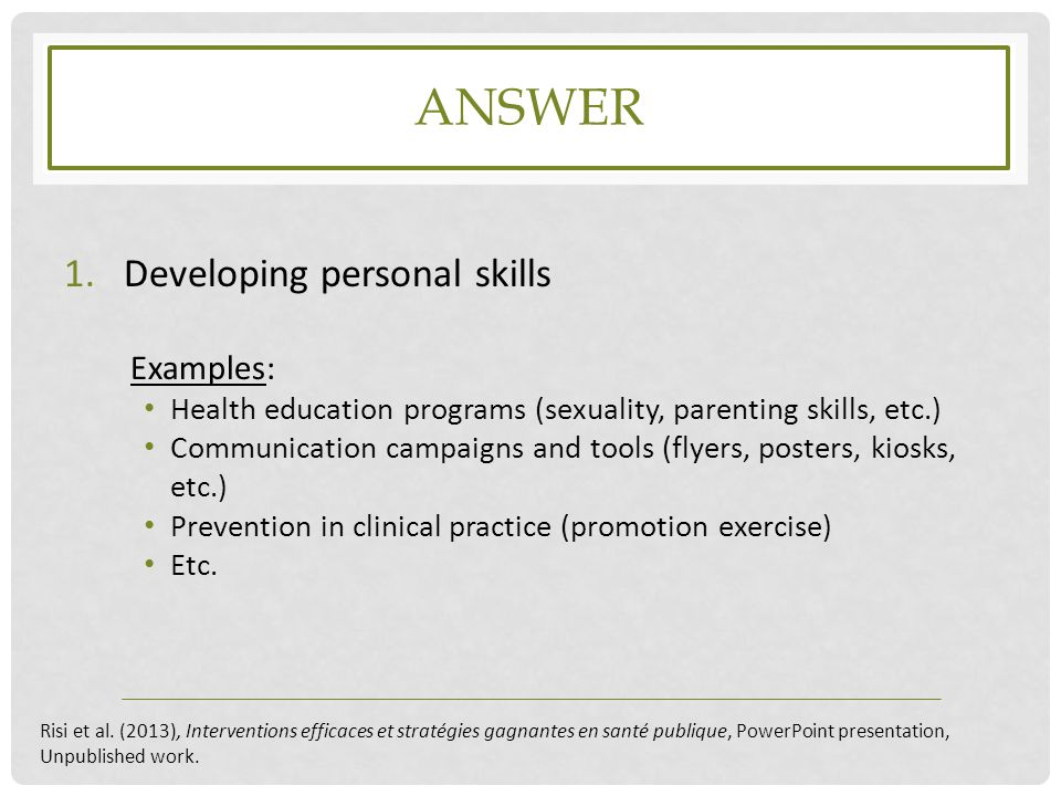 ANSWER 1.Developing personal skills Examples: Health education programs (sexuality, parenting skills, etc.) Communication campaigns and tools (flyers,