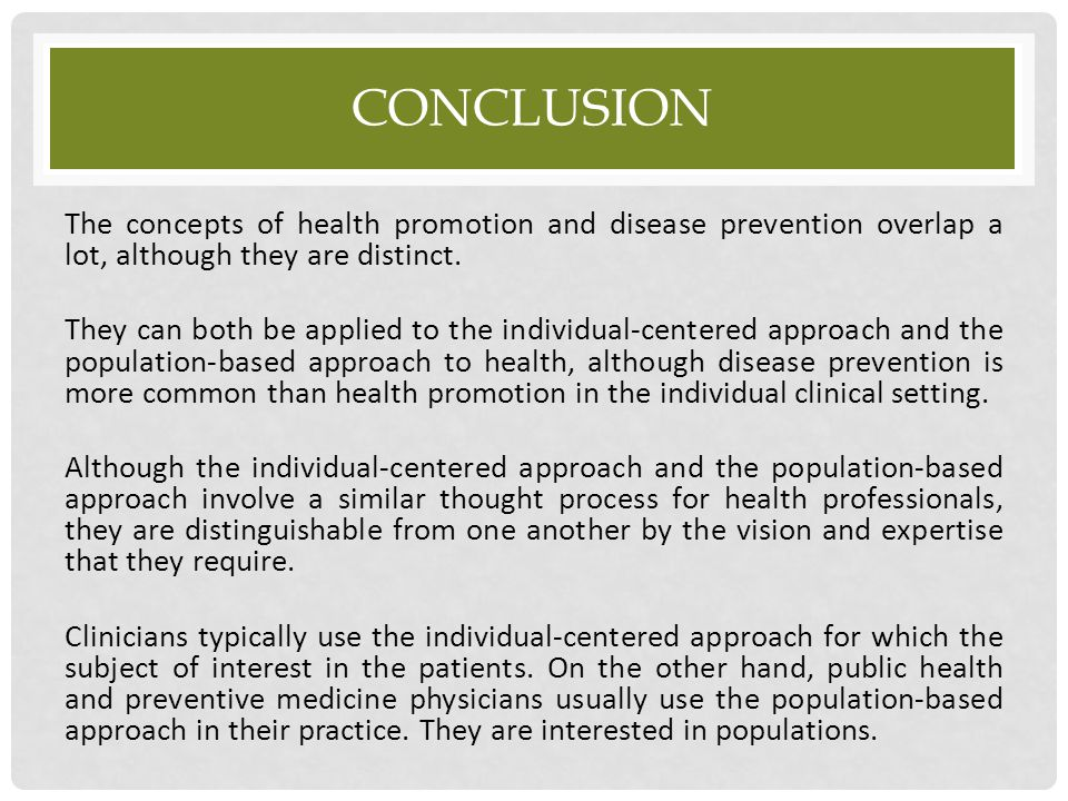 CONCLUSION The concepts of health promotion and disease prevention overlap a lot, although they are distinct. They can both be applied to the individu