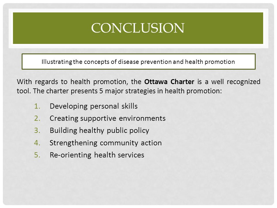 CONCLUSION With regards to health promotion, the Ottawa Charter is a well recognized tool. The charter presents 5 major strategies in health promotion