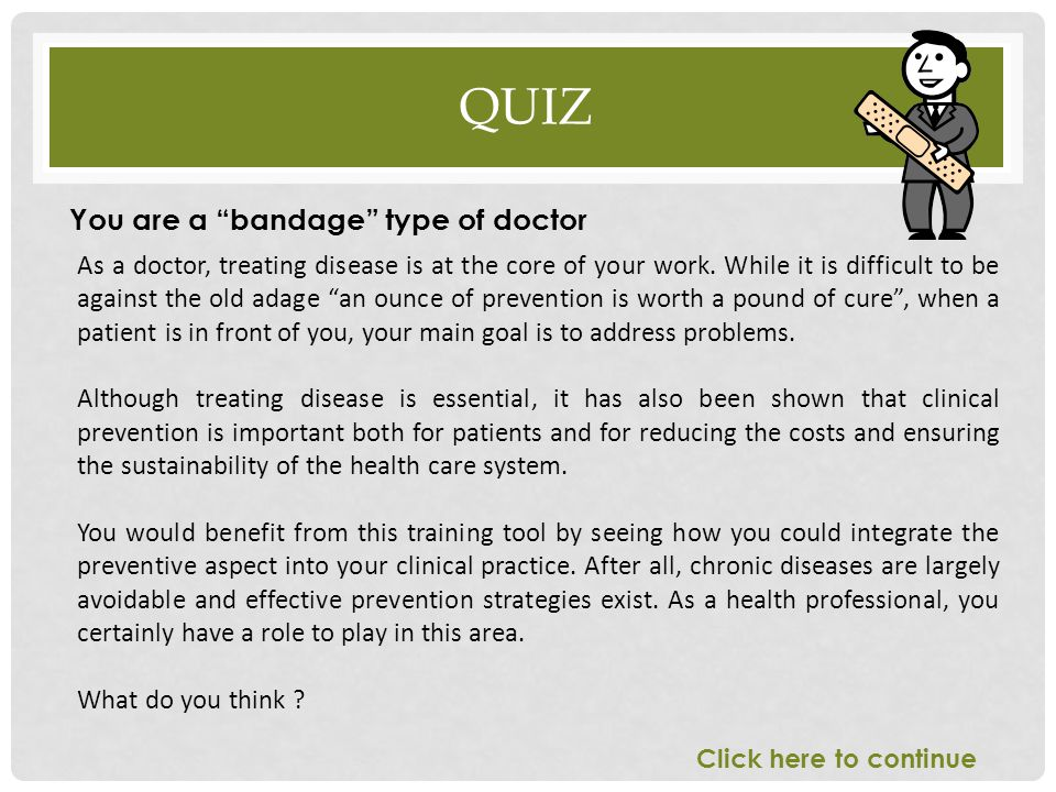 """QUIZ As a doctor, treating disease is at the core of your work. While it is difficult to be against the old adage """"an ounce of prevention is worth a p"""