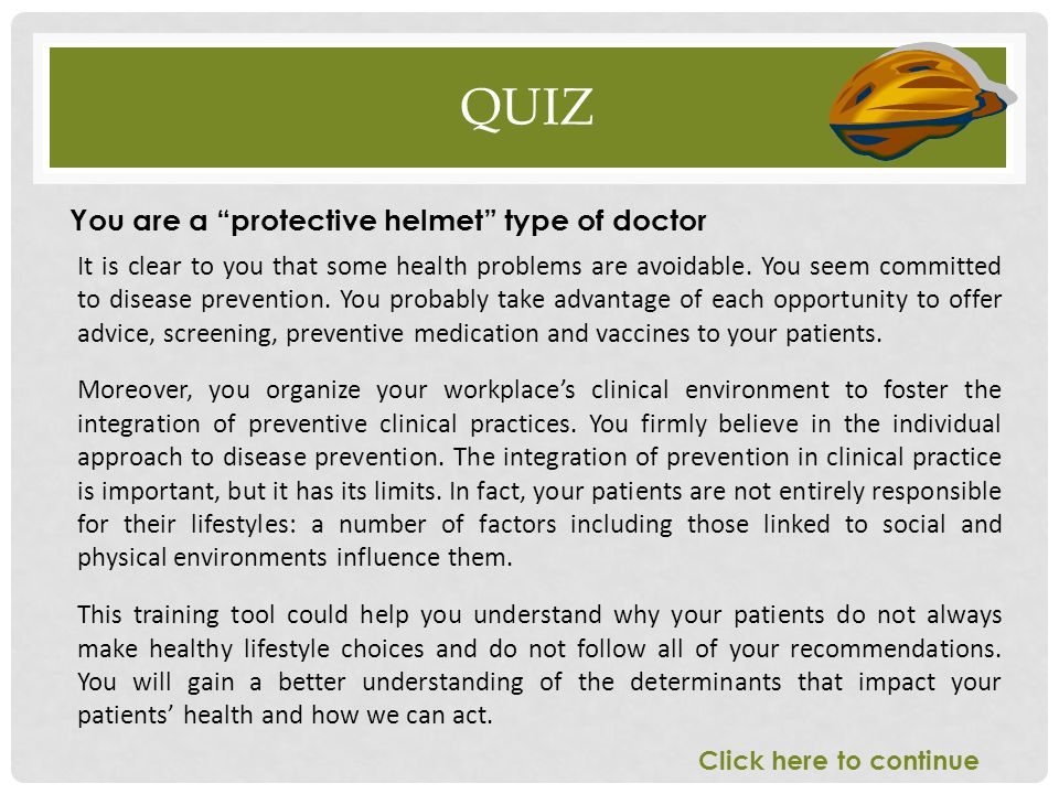 QUIZ It is clear to you that some health problems are avoidable. You seem committed to disease prevention. You probably take advantage of each opportu