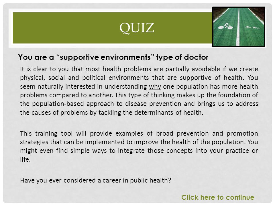 QUIZ It is clear to you that most health problems are partially avoidable if we create physical, social and political environments that are supportive