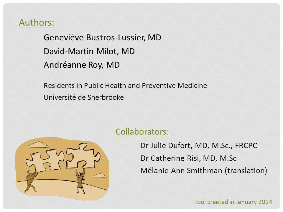 Authors: Geneviève Bustros-Lussier, MD David-Martin Milot, MD Andréanne Roy, MD Residents in Public Health and Preventive Medicine Université de Sherb