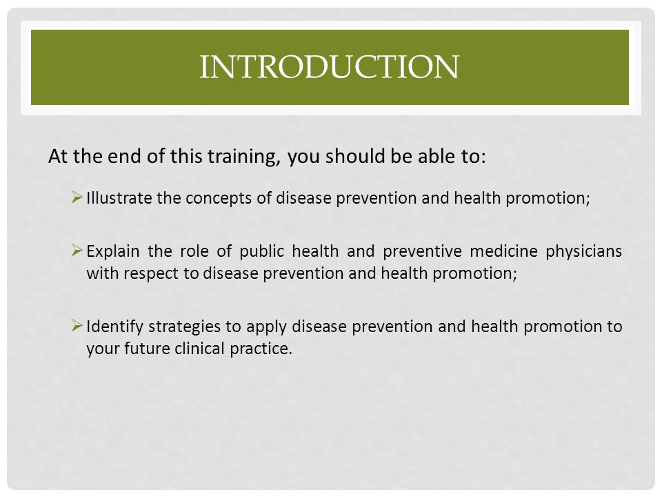 INTRODUCTION At the end of this training, you should be able to:  Illustrate the concepts of disease prevention and health promotion;  Explain the r