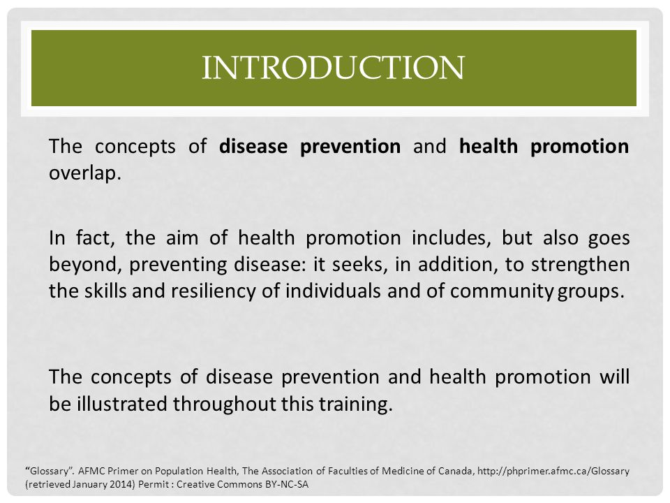 INTRODUCTION The concepts of disease prevention and health promotion overlap. In fact, the aim of health promotion includes, but also goes beyond, pre