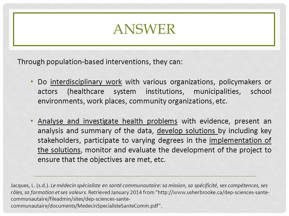 ANSWER Through population-based interventions, they can: Do interdisciplinary work with various organizations, policymakers or actors (healthcare syst
