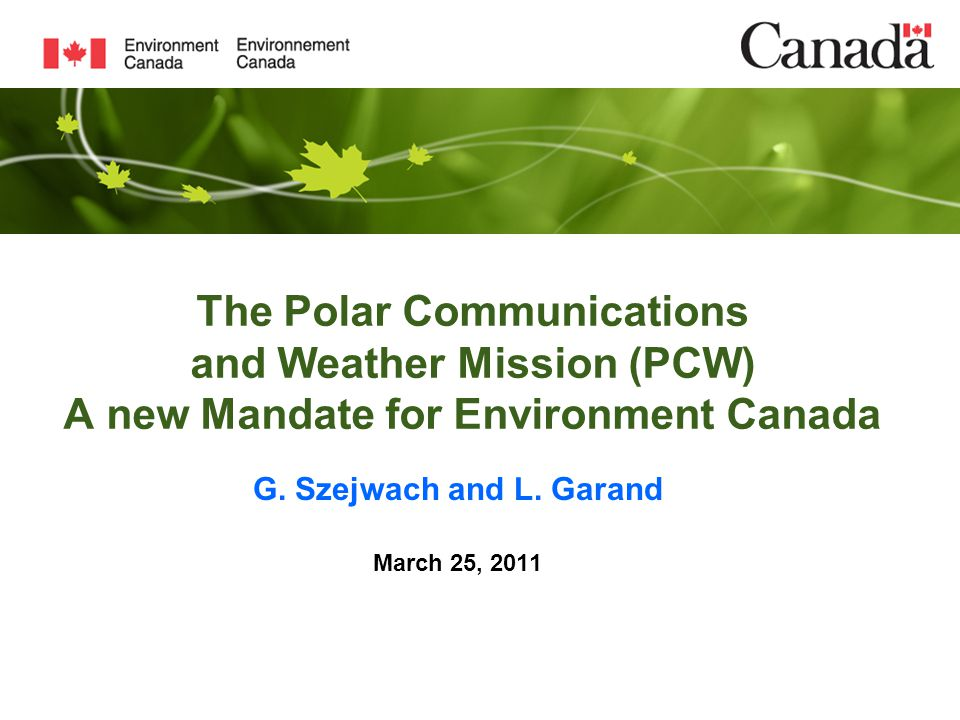 The Polar Communications and Weather Mission (PCW) A new Mandate for Environment Canada G.