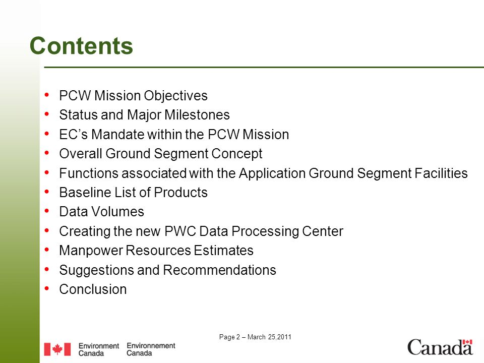 Page 2 – March 25,2011 Contents PCW Mission Objectives Status and Major Milestones EC's Mandate within the PCW Mission Overall Ground Segment Concept Functions associated with the Application Ground Segment Facilities Baseline List of Products Data Volumes Creating the new PWC Data Processing Center Manpower Resources Estimates Suggestions and Recommendations Conclusion