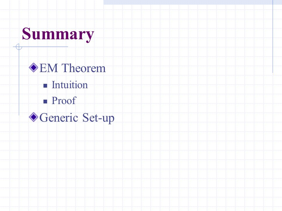 Summary EM Theorem Intuition Proof Generic Set-up