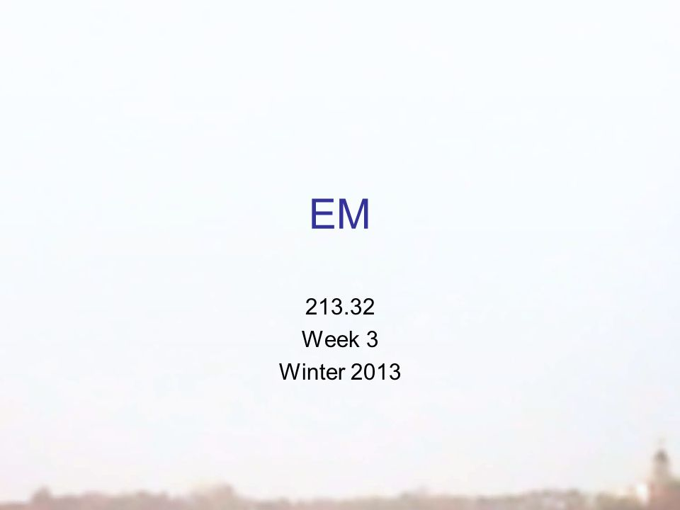 EM 213.32 Week 3 Winter 2013