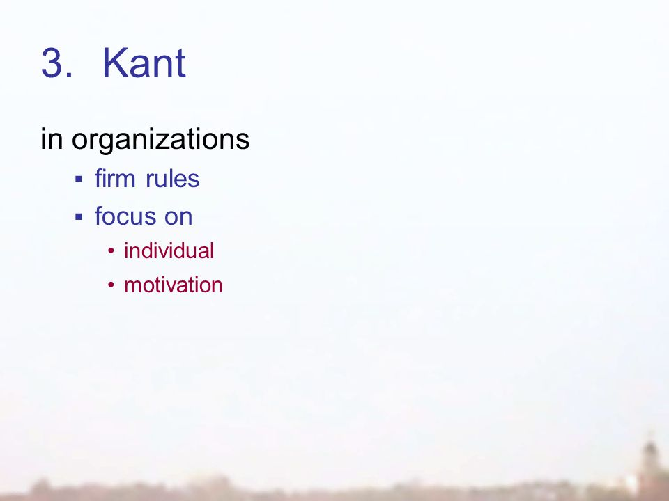 3.Kant in organizations  firm rules  focus on individual motivation