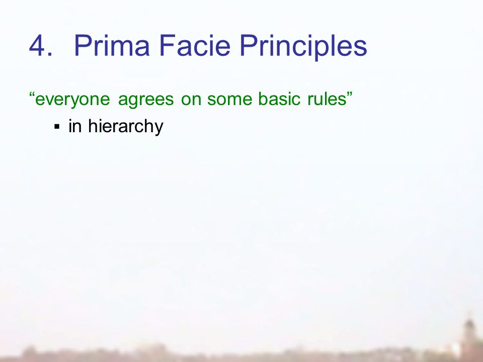 "4.Prima Facie Principles ""everyone agrees on some basic rules""  in hierarchy"