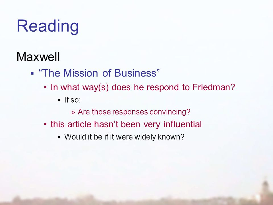 "Reading Maxwell  ""The Mission of Business"" In what way(s) does he respond to Friedman?  If so: »Are those responses convincing? this article hasn't"