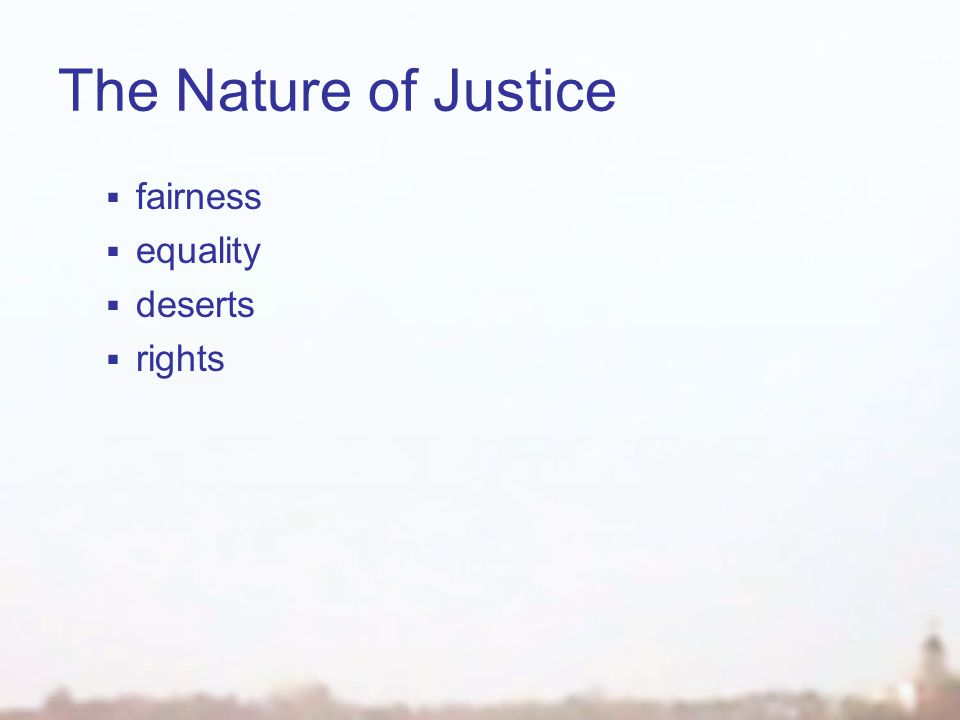 The Nature of Justice distributive justice  proper distribution of social benefits burdens