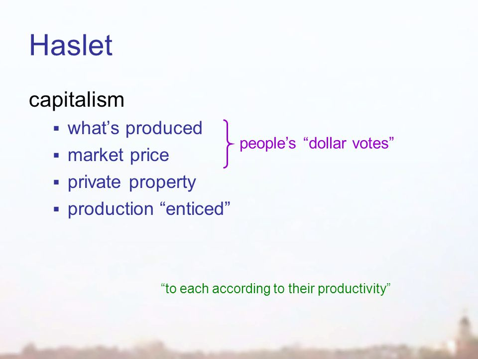 Haslet capitalism  what's produced  market price  private property  production enticed people's dollar votes to each according to their productivity