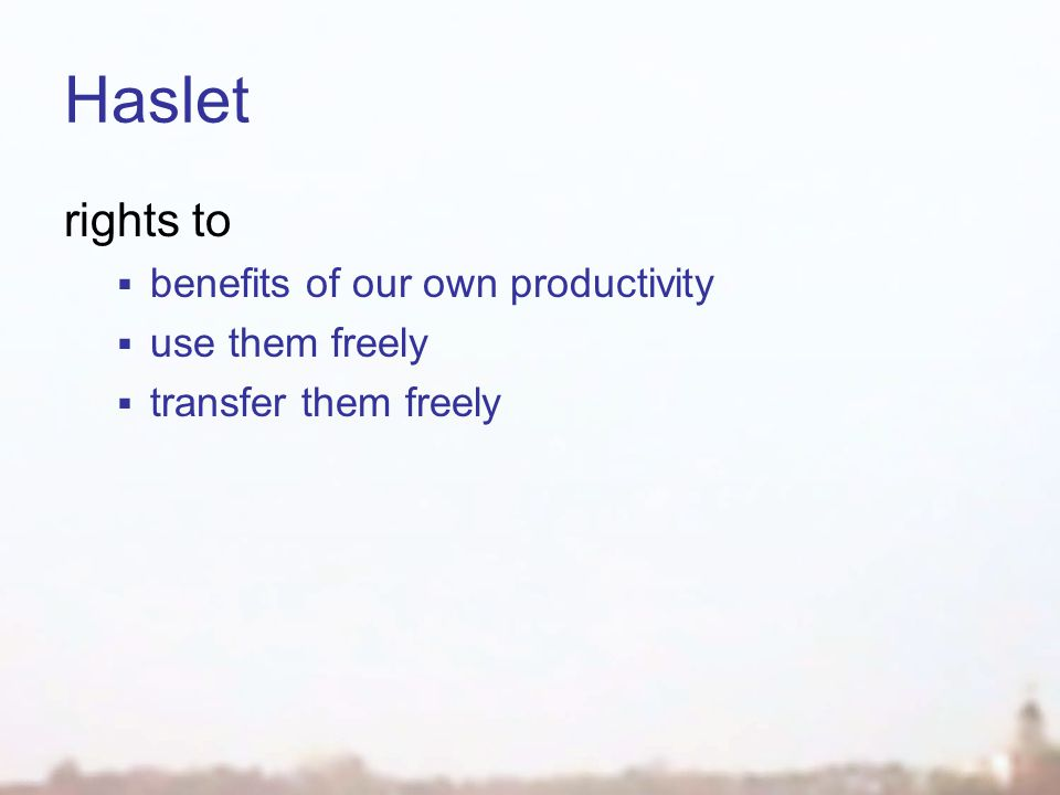 Haslet rights to  benefits of our own productivity  use them freely  transfer them freely