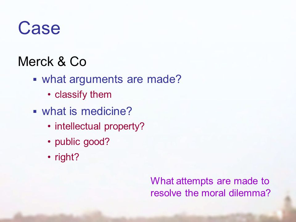 Case Merck & Co  what arguments are made? classify them  what is medicine? intellectual property? public good? right? What attempts are made to reso