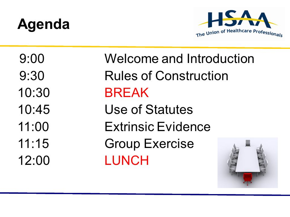 Agenda 9:00Welcome and Introduction 9:30Rules of Construction 10:30BREAK 10:45Use of Statutes 11:00Extrinsic Evidence 11:15Group Exercise 12:00LUNCH