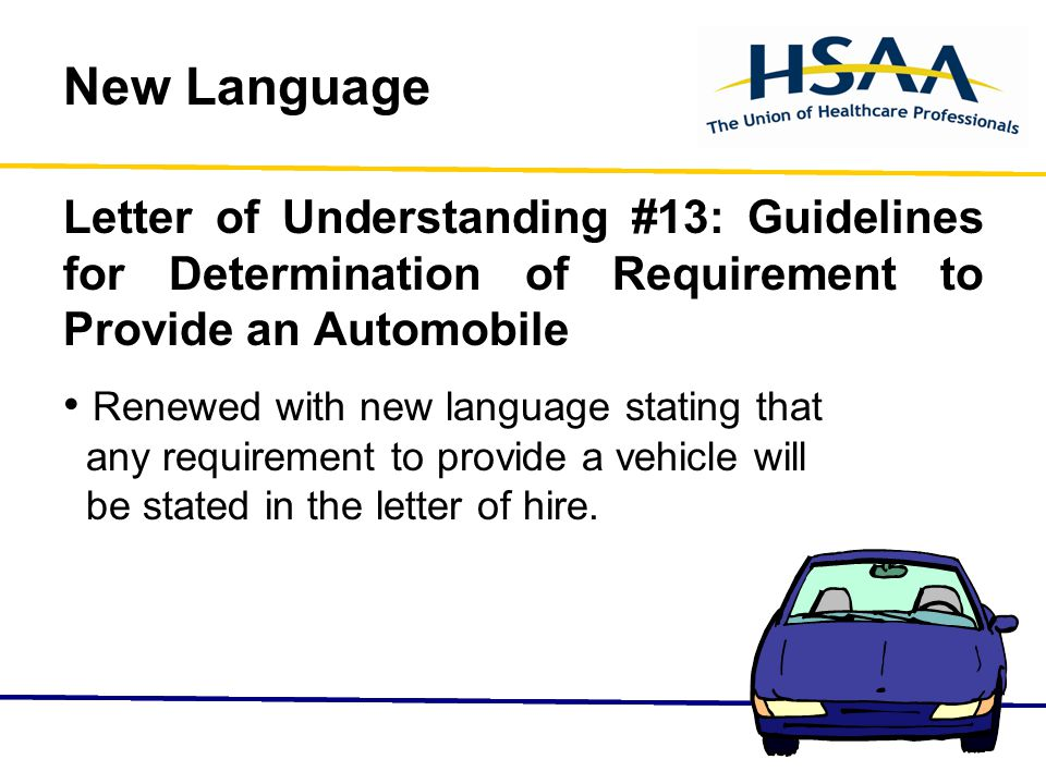 New Language Letter of Understanding #13: Guidelines for Determination of Requirement to Provide an Automobile Renewed with new language stating that any requirement to provide a vehicle will be stated in the letter of hire.