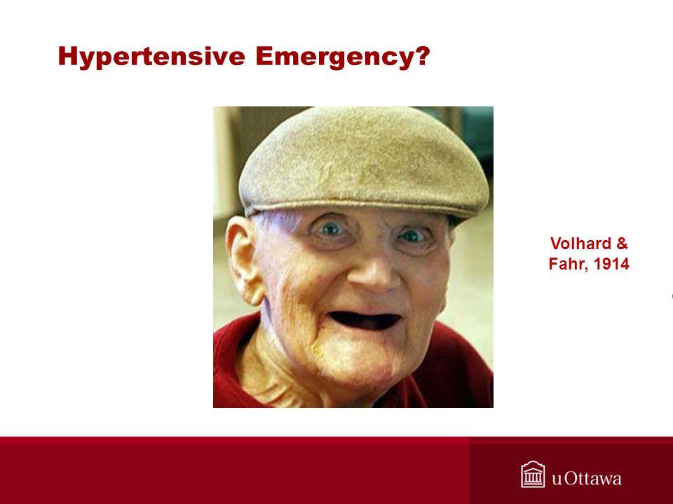 Hypertensive Emergency? Volhard & Fahr, 1914
