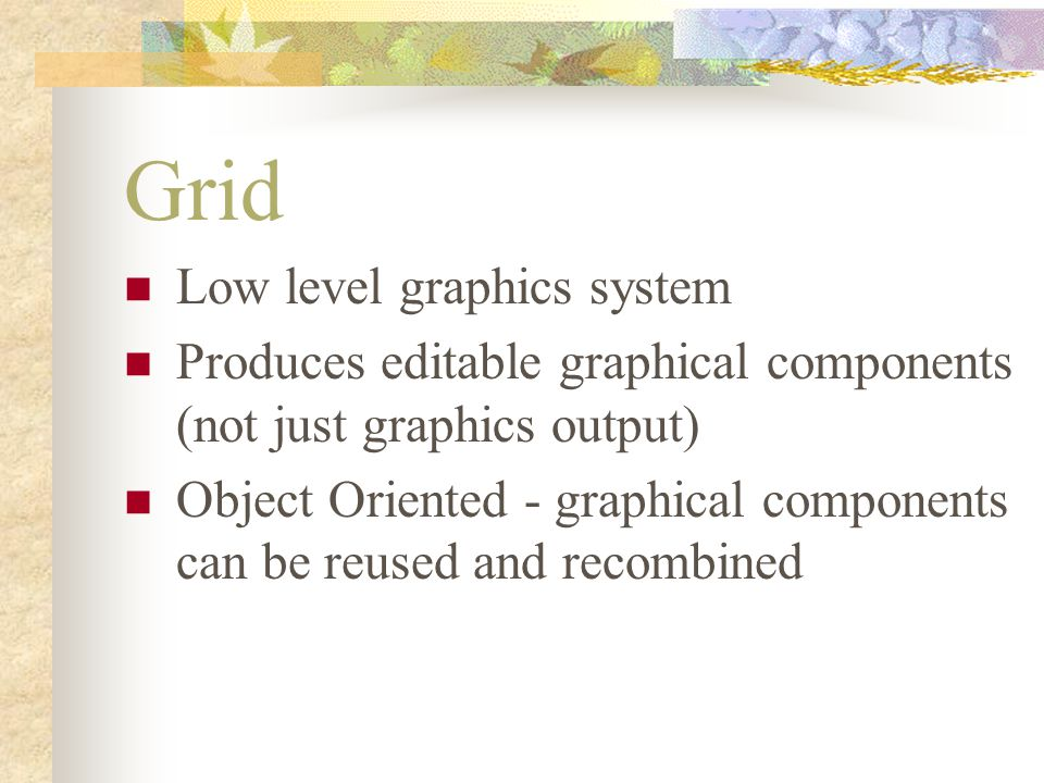 A standard set of graphical primitives: grid.rect(...) grid.lines(...) grid.polygon(...) grid.circle(...) grid.text(...) library(help = grid) for details