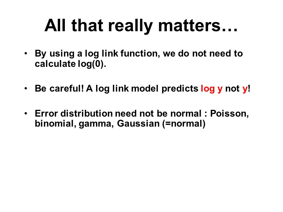 All that really matters… By using a log link function, we do not need to calculate log(0).