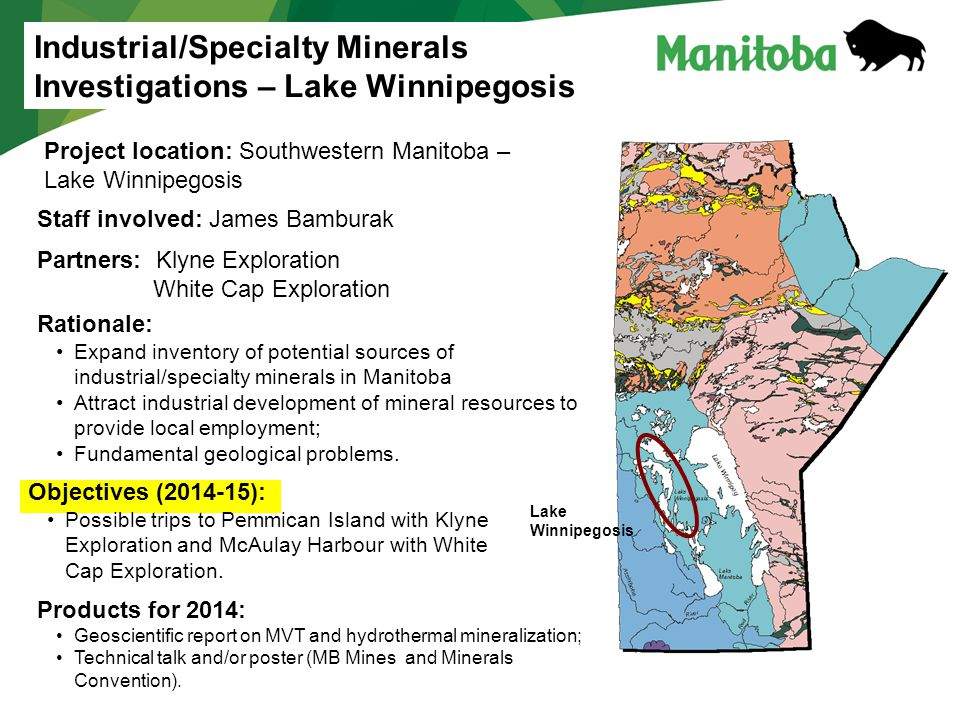 Staff involved: James Bamburak Rationale: Expand inventory of potential sources of industrial/specialty minerals in Manitoba Attract industrial development of mineral resources to provide local employment; Fundamental geological problems.