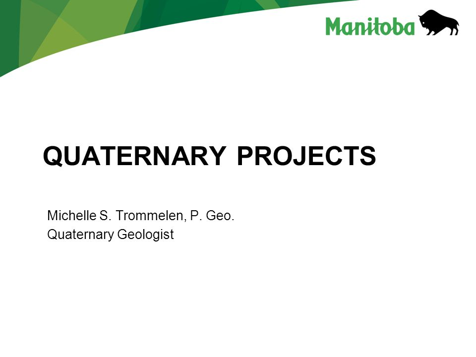 QUATERNARY PROJECTS Michelle S. Trommelen, P. Geo. Quaternary Geologist