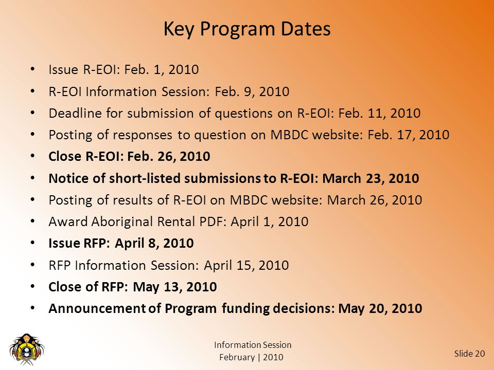 February | 2010 Information Session Slide 20 Key Program Dates Issue R-EOI: Feb.