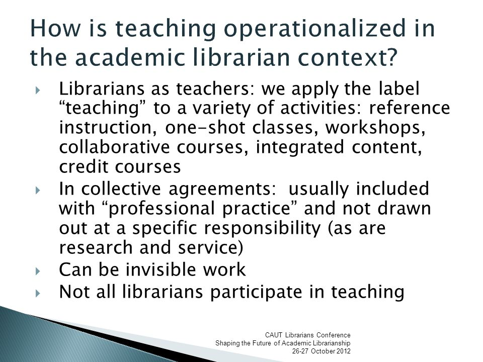  Collective Agreement or work conditions ◦ librarians are expected to develop their professional knowledge, scholarly competence, and effectiveness as librarians.