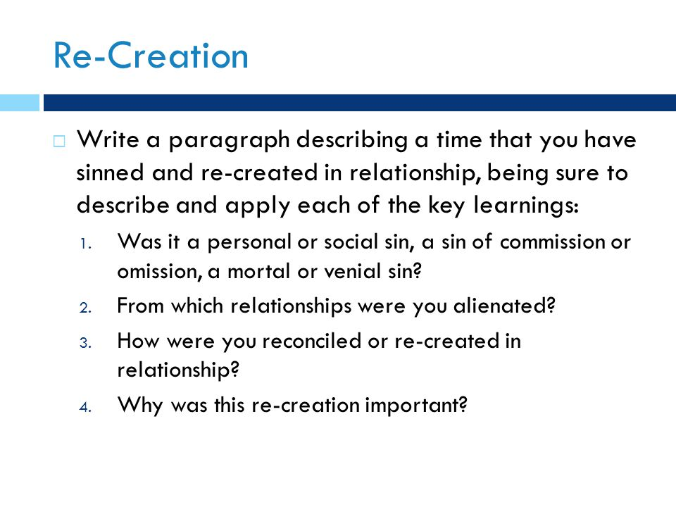 Re-Creation  Write a paragraph describing a time that you have sinned and re-created in relationship, being sure to describe and apply each of the key learnings: 1.