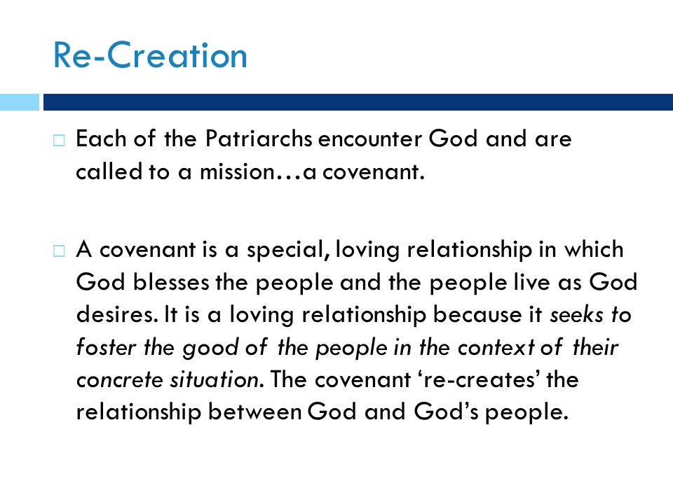 Re-Creation  Each of the Patriarchs encounter God and are called to a mission…a covenant.