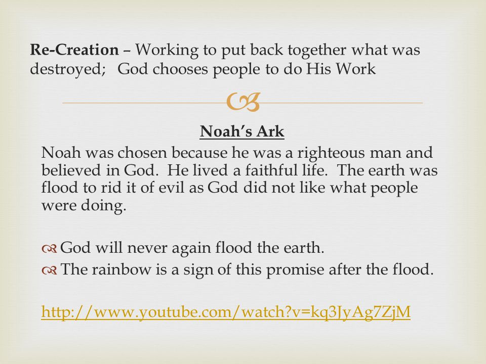 Noah's Ark Noah was chosen because he was a righteous man and believed in God.