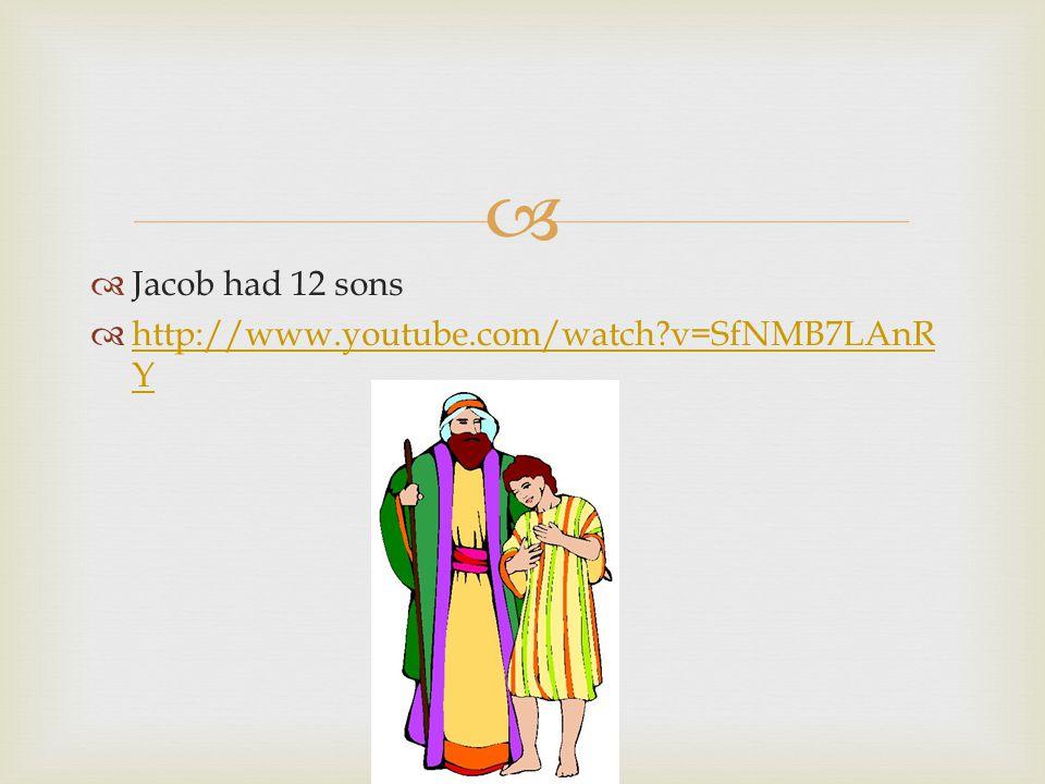   Jacob had 12 sons  http://www.youtube.com/watch?v=SfNMB7LAnR Y http://www.youtube.com/watch?v=SfNMB7LAnR Y