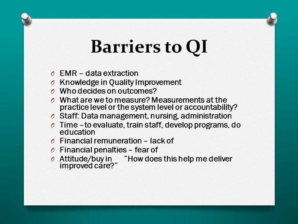 Barriers to QI O EMR – data extraction O Knowledge in Quality Improvement O Who decides on outcomes.