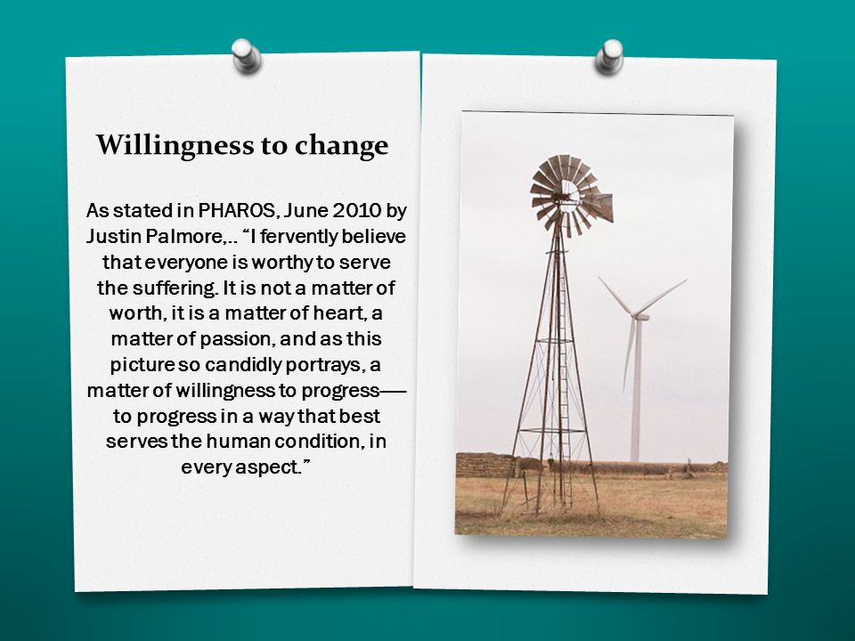 Willingness to change As stated in PHAROS, June 2010 by Justin Palmore,..