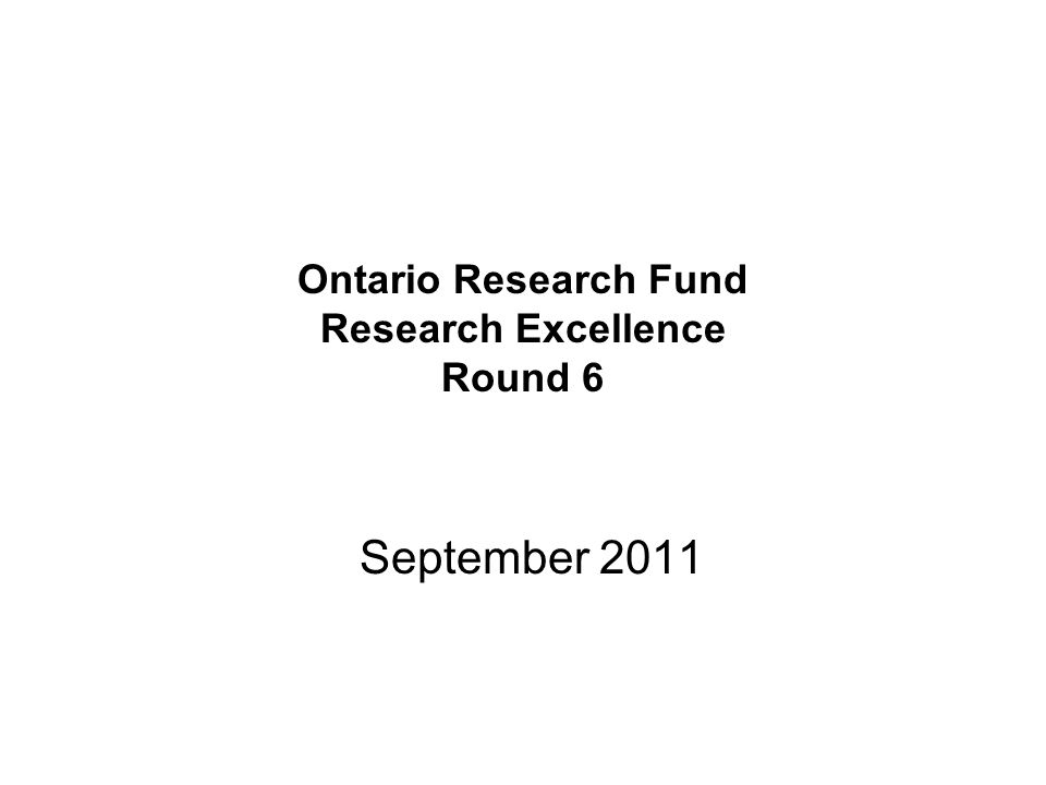Ontario Research Fund Research Excellence Round 6 September 2011