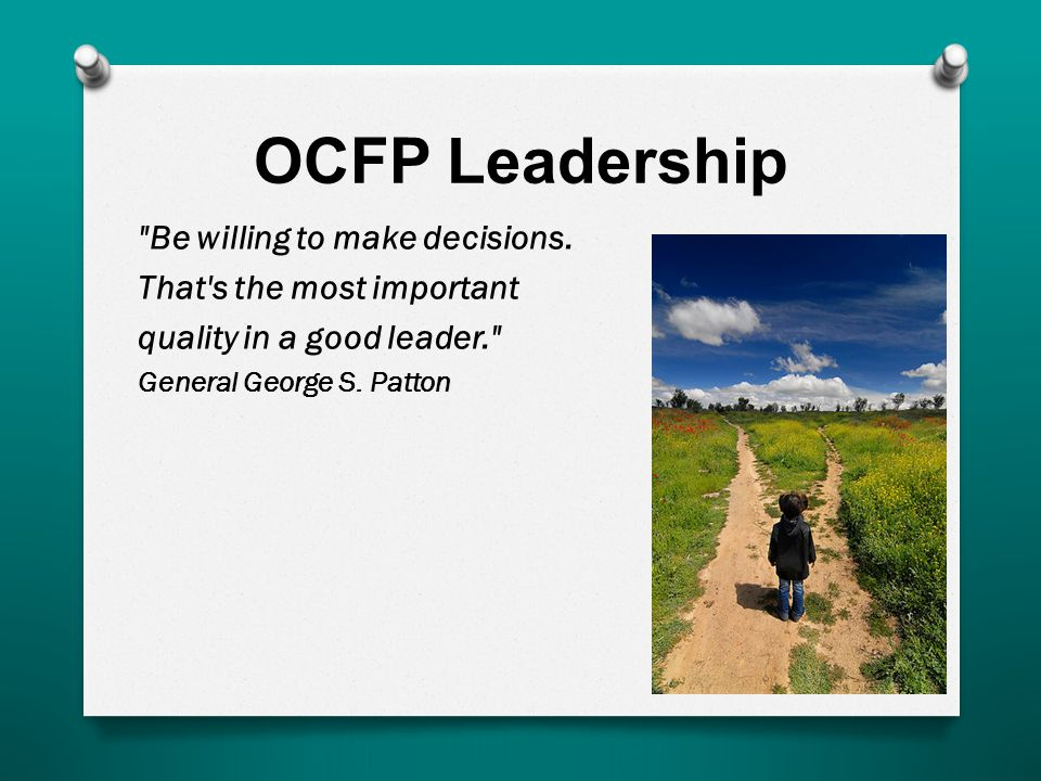 OCFP Leadership Be willing to make decisions.