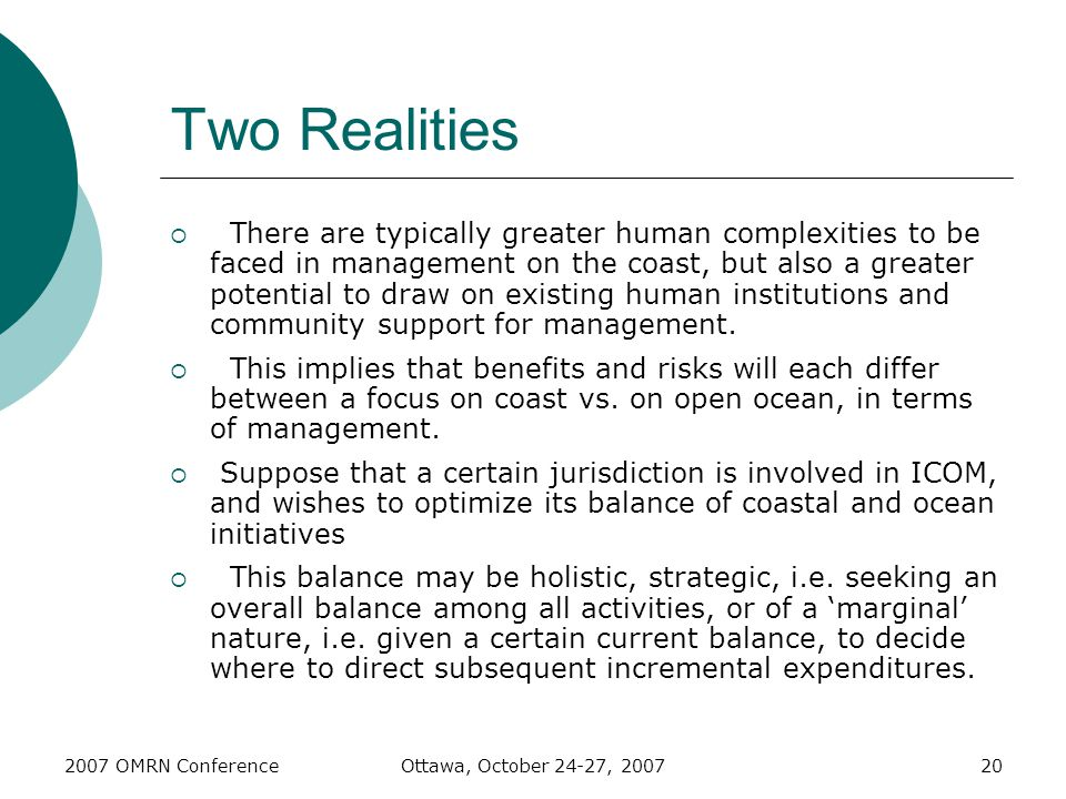 2007 OMRN ConferenceOttawa, October 24-27, 200720 Two Realities  There are typically greater human complexities to be faced in management on the coast, but also a greater potential to draw on existing human institutions and community support for management.