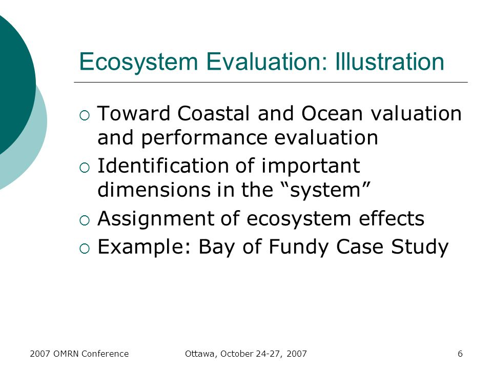 2007 OMRN ConferenceOttawa, October 24-27, 20076 Ecosystem Evaluation: Illustration  Toward Coastal and Ocean valuation and performance evaluation 