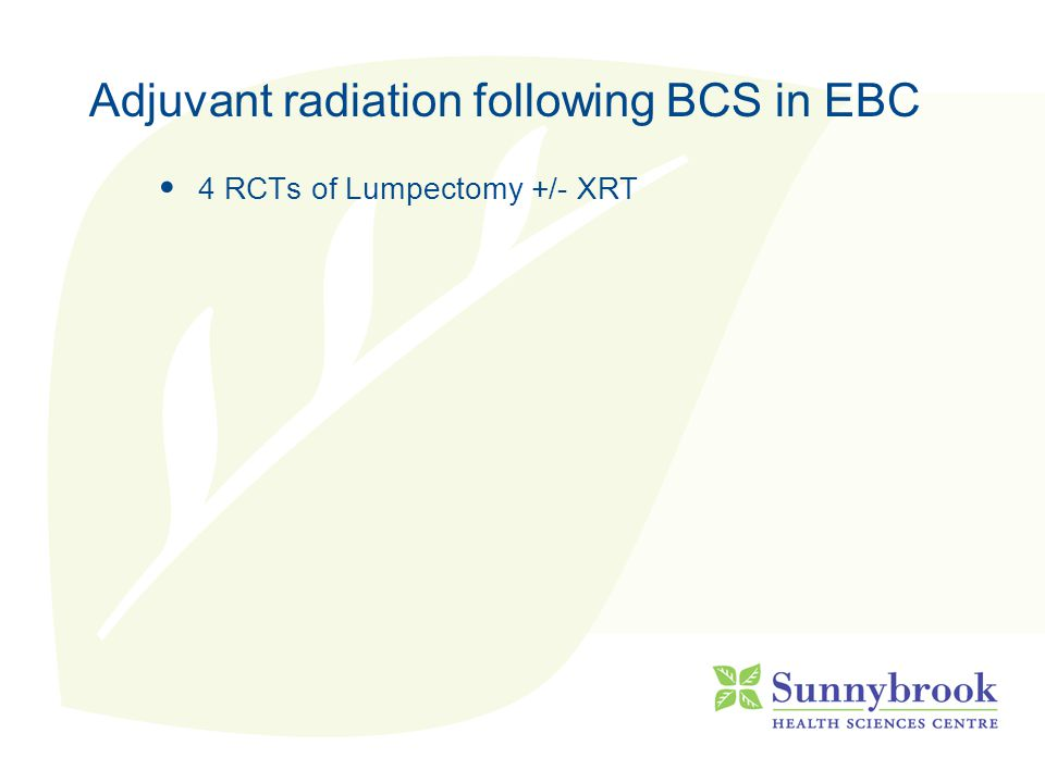 Adjuvant radiation following BCS in EBC 4 RCTs of Lumpectomy +/- XRT