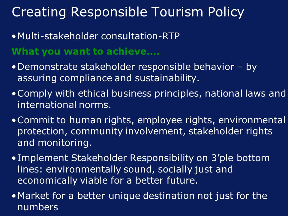 Creating Responsible Tourism Policy Multi-stakeholder consultation-RTP What you want to achieve….