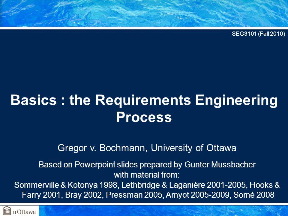 Gregor v. Bochmann, University of Ottawa Based on Powerpoint slides prepared by Gunter Mussbacher with material from: Sommerville & Kotonya 1998, Leth