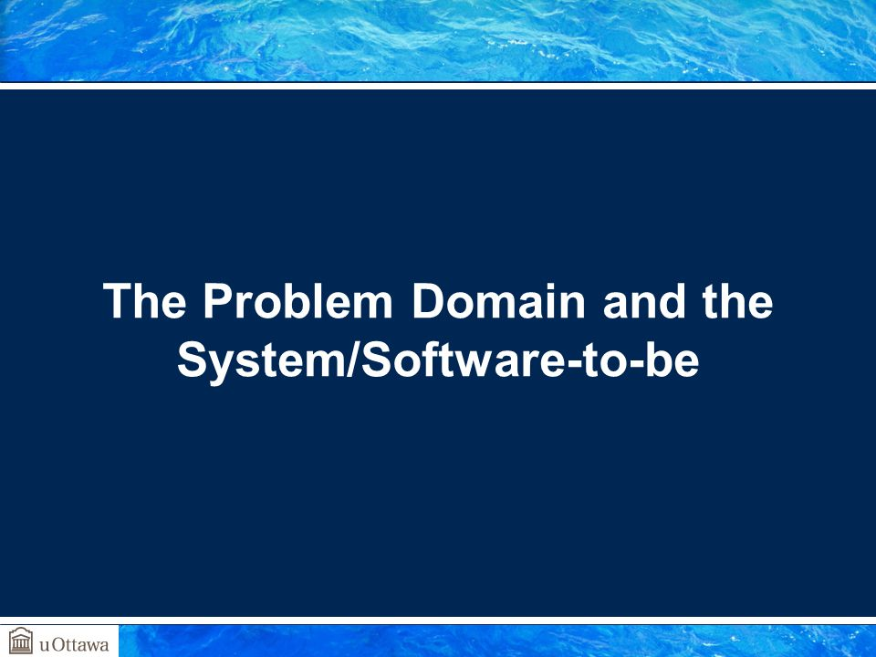 The Problem Domain and the System/Software-to-be