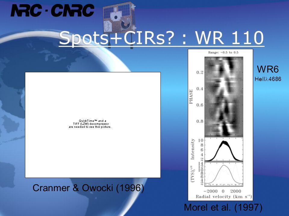 Spots+CIRs? : WR 110 Morel et al. (1997) WR6 HeII 4686 Cranmer & Owocki (1996)